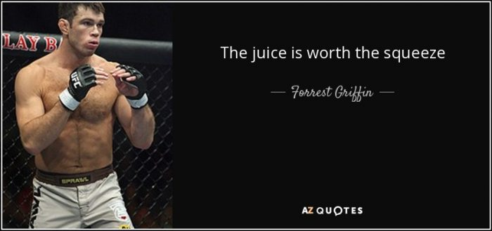 quote-the-juice-is-worth-the-squeeze-forrest-griffin-144-69-63