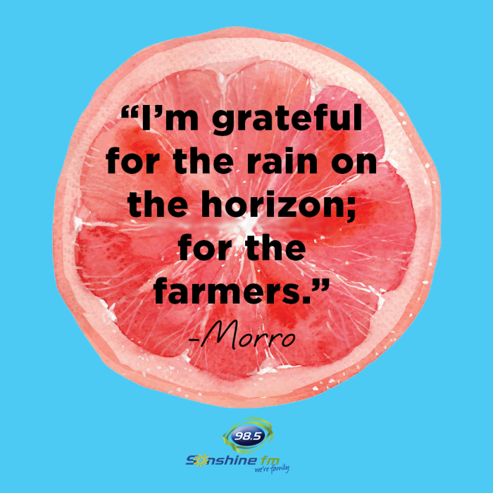 """""""I'm grateful for the rain on the horizon; for the farmers."""" - Morro"""